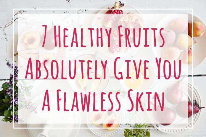7 Healthy Fruits Absolutely Give You A Flawless Skin
