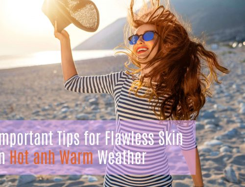 Important Tips for Flawless Skin in Hot and Warm Weather