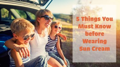 5 Things You Must Know before Wearing Sun Cream